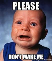 Make Me A Meme - please don t make me crying baby meme generator