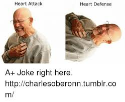 Heart Attack Meme - heart attack heart defense a joke right here