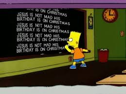jesus is not mad his birthday is on bart s blackboard