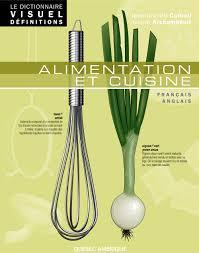 dictionnaire de la cuisine le dictionnaire visuel définitions alimentation et cuisine par