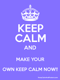 Make Your Own Keep Calm Meme - make your own keep calm and carry on picture allofpicts