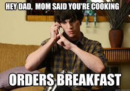 Walt Jr Breakfast Meme - hey dad mom said you re cooking orders breakfast scumbag walter