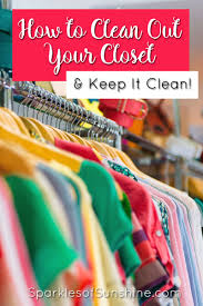 how to clean out your closet and keep it clean sparkles of sunshine