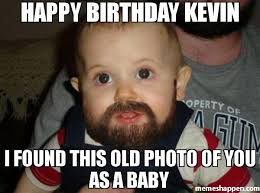 Kevin Meme - happy birthday kevin i found this old photo of you as a baby meme