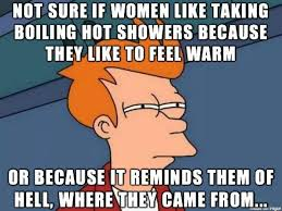 Meme Shower - women like taking boiling hot showers meme