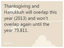 thanksgiving and hanukkah will overlap this year 2013 and won t