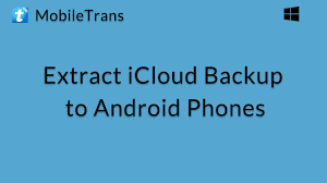 icloud backup for android mobiletrans windows extract icloud backup file to android