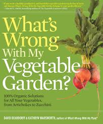 what u0027s wrong with my vegetable garden 100 organic solutions for