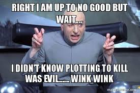 Wink Meme - right i am up to no good but wait i didn t know plotting to kill