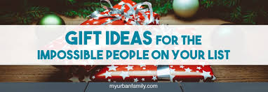 gift ideas for the impossible people on your list my urban family