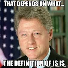 Meme Defintion - that depends on what the definition of is is bill clinton meme