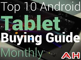 best android tablet 2014 top 10 best android tablets buyers guide may 2014 edition