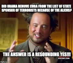 Cuba Meme - ancient aliens meme imgflip