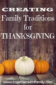 creating family traditions for thanksgiving thanksgiving and