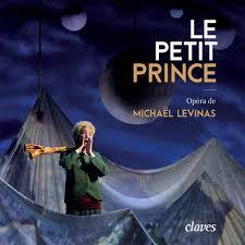 the adventures of the little prince claves records 2017 le petit prince opéra de michaël levinas