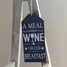 a meal without wine is called breakfast hanging sign a meal without wine is called breakfast