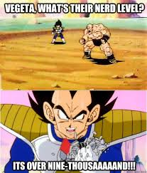 Its Over 9000 Meme - vegeta what s their nerd level its over nine thousaaaaand