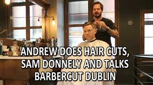 andrew does hair cuts sam donnelly u0027s hair u0026 talks barbercut 2016