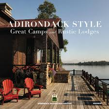 adirondack style great camps and rustic lodges lynn woods jane