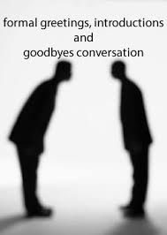 formal greetings introductions and goodbyes conversation