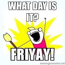Meme Creator All The Things - what day is it friyay all the things meme generator say what
