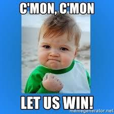 Win Baby Meme - c mon c mon let us win yes baby 2 meme generator
