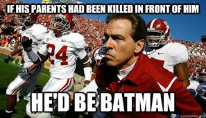 Nick Saban Memes - if his parents had been killed in front of him he d be batman