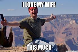 I Love My Wife Meme - love my wife