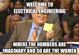 Electrical Engineering Meme - welcome to electrical engineering where the numbers are imaginary