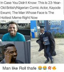 Nigerian Memes - in case you didn t know this is 23 year old british nigerian comic