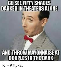 Meme Shades - go see fifty shades darkerintheaters alone and throw mayonnaise at