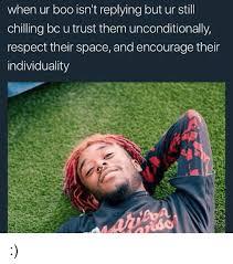 Boo Meme - when ur boo isn t replying but ur still chilling bc u trust them