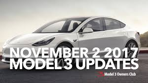 november 2 2017 model 3 updates model 3 owners club youtube