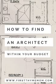 how to find an architect within your budget u2014 first thyme mom