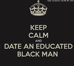 Educated Black Man Meme - keep calm and date an educated black man keep calm posters