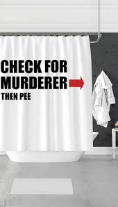 Check Shower Curtain For Murderer Then Shower Curtain Sarcastic Me