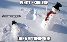 White Christmas Meme - white privilege snowmen imgflip