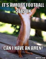 Football Season Meme - it s almost football season can i have an amen my life