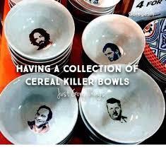 Ving Meme - for a ving a collection cereal killer bowls must meme on me me