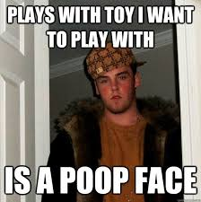 Poop Face Meme - plays with toy i want to play with is a poop face az meme funny