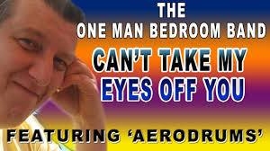 Bedroom Band Can U0027t Take My Eyes Off You One Man Bedroom Band Instrumental