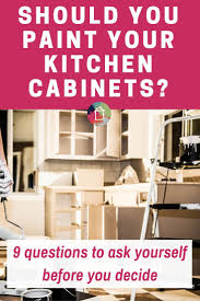 should i paint my kitchen cabinets 9 questions to ask first