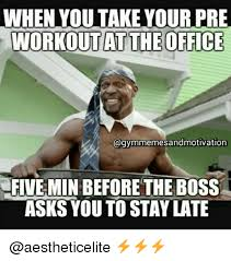 Pre Workout Meme - when you take your pre workout at the office