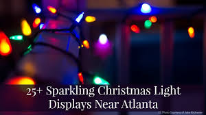 25 sparkling christmas light displays near atlanta