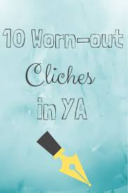 Overdone Writing A Ya Novel And Want To Avoid The Typical Ya Cliches Learn