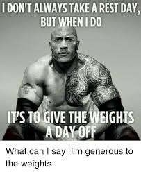 Gym Rest Day Meme - don t always take a rest day but when ido ts10 give theweighis a day