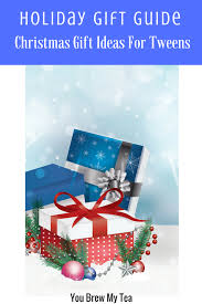 holiday gift guide christmas gift ideas for tweens christmas