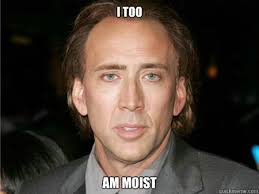 Nic Cage Memes - i too am moist nic cage meme quickmeme