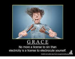 Health And Safety Meme - grace no more a license to sin than electricity is a license to