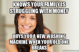 Gina Meme - knows your family is struggling with money buys you a new washing